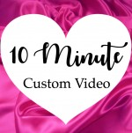 10 Minute Custom Video