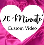 20 Minute Custom Video